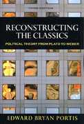 Reconstructing the Classics: Political Theory From Plato To Weber, 3rd Edition 3rd Edition 9780872893399 0872893391
