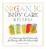 Organic Body Care Recipes 1st edition 9781580176767 1580176763