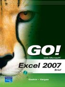 GO! with Microsoft Excel 2007, Brief 1st Edition 9780135130032 0135130034