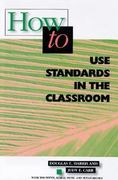 How to Use Standards in the Classroom 0 9780871202680 0871202689