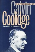 The Presidency of Calvin Coolidge 0 9780700608928 0700608923