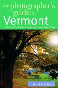 The Photographer's Guide to Vermont 0 9780881505337 0881505331