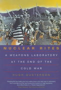 Nuclear Rites - A Weapons Laboratory at the End of the Cold War 1st Edition 9780520213739 0520213734