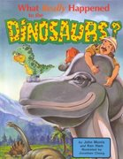 What Really Happened to the Dinosaurs? 2nd edition 9780890511596 0890511594
