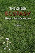 The Sheer Ecstasy of Being a Lunatic Farmer 1st Edition 9780963810960 0963810960