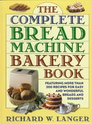 The Complete Bread Machine Bakery Book 0 9780316513036 0316513032