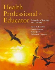 Health Professional as Educator: Principles of Teaching and Learning 1st Edition 9780763792794 0763792799