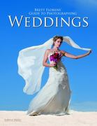 Brett Florens' Guide to Photographing Weddings 0 9781608952748 1608952746