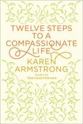 Twelve Steps to a Compassionate Life 1st Edition 9780307595591 0307595595