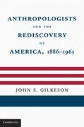 Anthropologists and the Rediscovery of America, 1886-1965 1st edition 9780521766722 0521766729