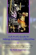 Sick Mick's Guide to Selling Antiques and Collectibles 0 9780978739300 0978739302