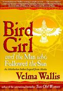 Bird Girl and the Man Who Followed the Sun 1st edition 9780060977283 0060977280