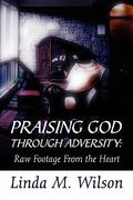 Praising God Through Adversity 0 9781448988358 1448988357