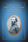 Union General John A. Mcclernand and the Politics of Command 0 9780786459605 0786459603
