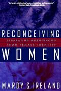 Reconceiving Women: Separating Motherhood From Female Ident 1st Edition 9780898620160 0898620163