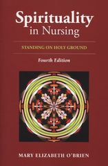Spirituality in Nursing: Standing on Holy Ground, Fourth Edition (O'Brien, Spirituality in Nursing) 4th Edition 9780763796501 0763796506