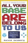All Your Base Are Belong to Us 1st Edition 9780307463555 0307463559