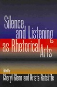 Silence and Listening as Rhetorical Arts 0 9780809330171 0809330172