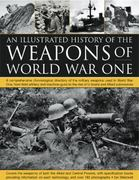 The Illustrated History of the Weapons of World War One 0 9781844769568 1844769569