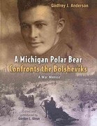 A Michigan Polar Bear Confronts the Bolsheviks 0 9780802865205 0802865208