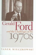 Gerald Ford and the Challenges of The 1970s 0 9780813123493 0813123496