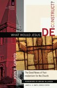 What Would Jesus Deconstruct? 0 9780801031366 0801031362