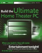 Build the Ultimate Home Theater PC 1st edition 9780471755494 0471755494