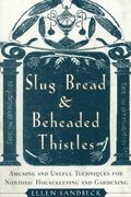 Slug Bread and Beheaded Thistles 0 9780767905428 0767905423