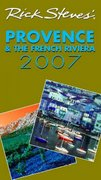 Rick Steves' Provence and the French Riviera 2007 0 9781566918206 1566918200