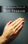 The Religious Poetry of Bert Swanson 0 9781424120635 1424120632
