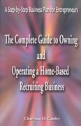 The Complete Guide to Owning and Operating a Home-Based Recruiting Business 0 9780595163953 0595163955