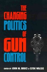 The Changing Politics of Gun Control 0 9780847686155 0847686159