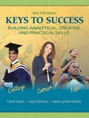 Keys to Success: Building Analytical, Creative, and Practical Skills, Brief Edition 5th Edition 9780135128466 0135128463