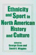 Ethnicity and Sport in North American History and Culture 0 9780275954512 027595451X