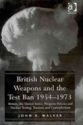 British Nuclear Weapons and the Test Ban 19541973 1st Edition 9781317171706 1317171705
