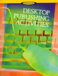 Desktop Publishing Activities 1st edition 9780538677905 0538677902