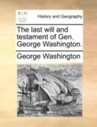 The Last Will and Testament of Gen George Washington 0 9781140699569 1140699563