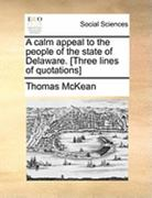 A Calm Appeal to the People of the State of Delaware [Three Lines of Quotations] 0 9781140712503 1140712500