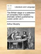 The British Stage or a Selection of Comedies from Modern Dramatic Writers Published by Lewis Lentin Vol.1. 0 9781140770626 1140770624