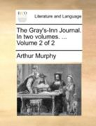 The Gray's-Inn Journal. in Two Volumes. ... Volume 2 of 2 0 9781140776628 1140776622