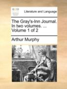 The Gray's-Inn Journal. in Two Volumes. ... Volume 1 of 2 0 9781140776635 1140776630