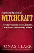 Exposing Spiritual Witchcraft 2nd edition 9781886885004 1886885001