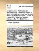 An Appendix to the Treatise on Agistment Tithe, Containing Copies at Large of the Bill, Answers, and Decree in the Court of Exchequer, 1774, in Th 0 9781170366288 1170366287