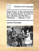 Major Piper; or the Adventures of a Musical Drone a Novel in Two Volumes by the Rev J Thomson Volume 1 Of 0 9781170376324 1170376320
