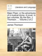 Major Piper; or the Adventures of a Musical Drone a Novel in Two Volumes by the Rev J Thomson Volume 2 0 9781170376331 1170376339