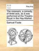 The Cozeners, a Comedy, of Three Acts, As It Was Performed at the Theatre-Royal in the Hay-Market 0 9781170388570 1170388574