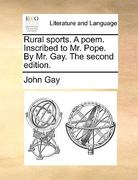 Rural Sports a Poem Inscribedto Mr Pope by Mr Gay The 0 9781170417089 1170417086