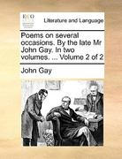 Poems on Several Occasions by the Late Mr John Gay In 0 9781170417270 1170417272