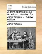 A Calm Address to Our American Colonies by John Wesley, a New Edition 0 9781170418277 1170418279