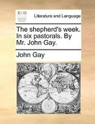 The Shepherd's Week in Six Pastorals by Mr John Gay 0 9781170419052 1170419054